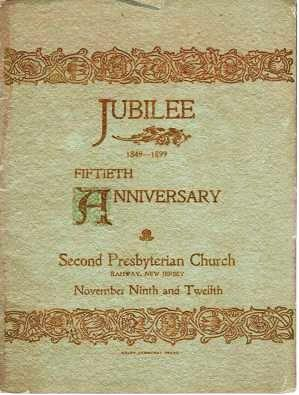 JUBILEE, 1849-1899: FIFTIETH ANNIVERSARY, SECOND PRESBYTERIAN CHURCH, RAHWAY, NEW JERSEY, November Ninth and Twelfth. Rahway New Jersey.