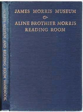 HANDBOOK OF THE JAMES MORRIS MUSEUM AND THE ALINE BROTHIER MORRIS READING ROOM. Morris / Keefer...