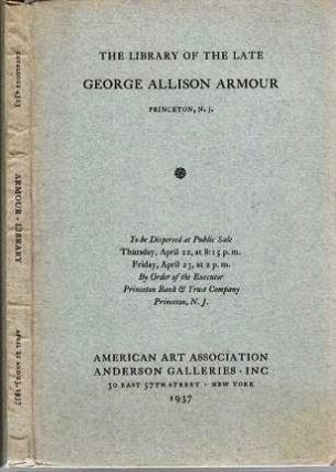 THE LIBRARY OF THE LATE GEORGE ALLISON ARMOUR, PRINCETON, N.J. To be dispersed at Public Sale,...