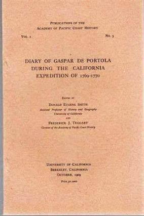 DIARY OF GASPAR DE PORTOLA DURING THE CALIFORNIA EXPEDITION OF 1760-1770. Edited by Donald...