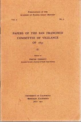 PAPERS OF THE SAN FRANCISCO COMMITTEE OF VIGILANCE OF 1861 / II.; Publications of the Academy of...