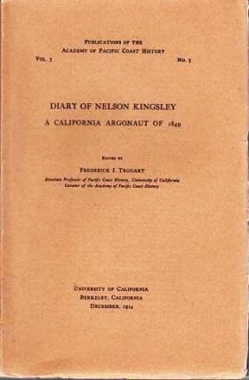 DIARY OF NELSON KINGSLEY, A CALIFORNIA ARGONAUT OF 1849.; Publications of the Academy of Pacific Coast History, Vol. 3, No. 3. Nelson Kingsley.