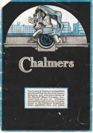 "CHALMERS; ""Purchasers of Chalmers automobiles are advised that the financial, manufacturing, and sales organization of the Maxwell Motor Company, Inc. stand back of this car. Chalmers automobiles will continue to be produced in the Chalmers factories in larger quantities than ever before."" [message on cover]. Chalmers Motor Car Company."