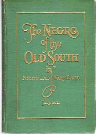 THE NEGRO OF THE OLD SOUTH: A Bit of Period History. Mrs. Nicholas Ware Eppes, Susan Bradford