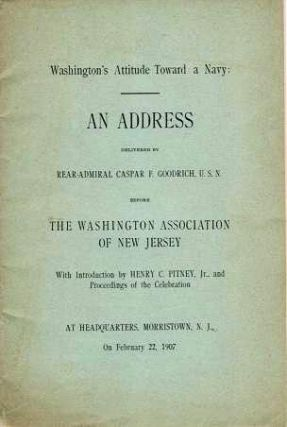 WASHINGTON'S ATTITUDE TOWARD A NAVY: An Address delivered ... before the Washington Association...