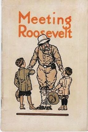 MEETING ROOSEVELT: A story of adventure by Louie Abernathy, telling how he and his six-year-old...