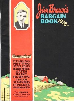 JIM BROWN'S BARGAIN BOOK--1928: Guaranteed Fencing, Netting, Steel Posts, Barb Wire, Gates, Paint, Roofing, Cream Separators, Pipeless Furnaces. Brown Fence, Wire Company.