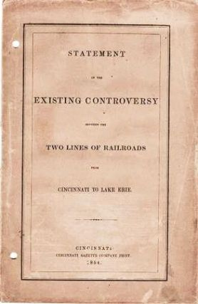 STATEMENT OF THE EXISTING CONTROVERSY BETWEEN THE TWO LINES OF RAILROADS FROM CINCINNATI TO LAKE...