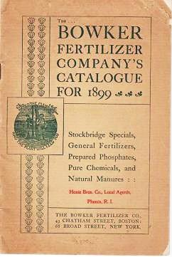 BOWKER FERTILIZER COMPANY'S CATALOGUE FOR 1899: Stockbridge Specials, General Fertilizers, Prepared Phosphates, Pure Chemicals, and Natural Manures. Bowker Fertilizer Co.