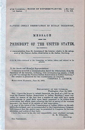 PAWNEE INDIAN RESERVATION IN INDIAN TERRITORY. Message from the President of the United States, transmitting a communication from the Secretary of the Interior,,,, June 20, 1882.