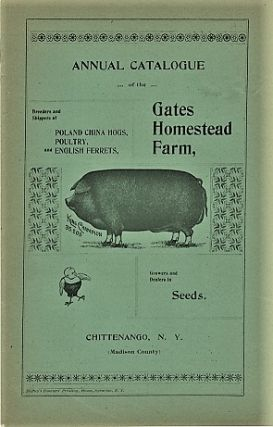 ANNUAL CATALOGUE OF THE GATES HOMESTEAD FARM: Breeders and Shippers of Poland China Hogs,...