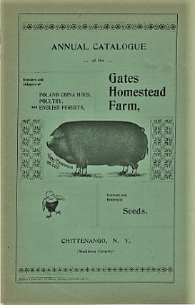 ANNUAL CATALOGUE OF THE GATES HOMESTEAD FARM: Breeders and Shippers of Poland China Hogs, Poultry, and English Ferrets. Growers and dealers in Seeds.