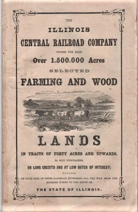 THE ILLINOIS CENTRAL RAILROAD COMPANY OFFERS FOR SALE OVER 1,500,000 ACRES, SELECTED FARMING AND...
