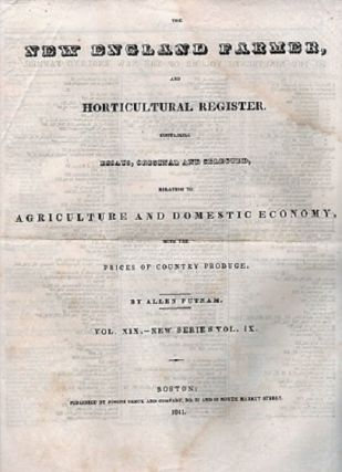THE NEW ENGLAND FARMER, AND HORTICULTURAL REGISTER. Containing Essays, Original and Selected. relating to Agriculture and Domestic Economy, with the Prices of Country Produce. Vol. XIX--New Series Vol. IX [complete in 52 issues], July 8, 1840 - June 30, 1841 + index.
