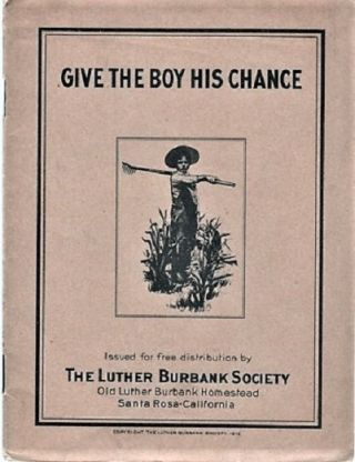 GIVE THE BOY HIS CHANCE. Luther Burbank Society.