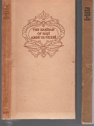 THE KASIDAH OF HAJI ABDU EL-YEZDI. Translated and Edited by His Friend and Pupil, F.B. Sir...