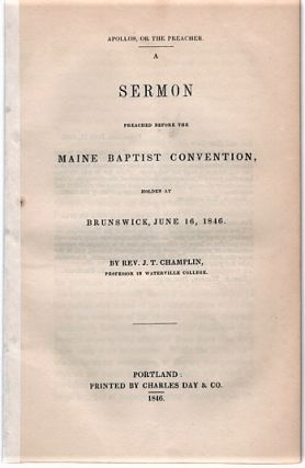 APOLLOS, OR THE PREACHER. A Sermon Preached before the Maine Baptist Convention, holden at...
