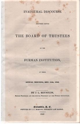 INAUGURAL DISCOURSE DELIVERED BEFORE THE BOARD OF TRUSTEES OF THE FURMAN INSTITUTION AT THEIR...