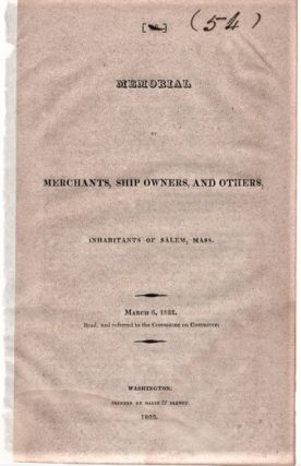 MEMORIAL OF MERCHANTS, SHIP OWNERS, AND OTHERS, INHABITANTS OF SALEM, MASS. March 6, 1822. ...