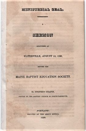 MINISTERIAL ZEAL. A Sermon delivered at Waterville, August 15, 1820, before the Maine Baptist...