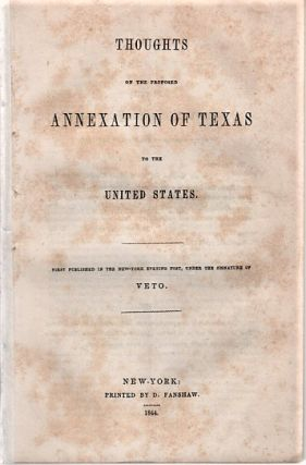 THOUGHTS ON THE PROPOSED ANNEXATION OF TEXAS TO THE UNITED STATES.; First published in the...