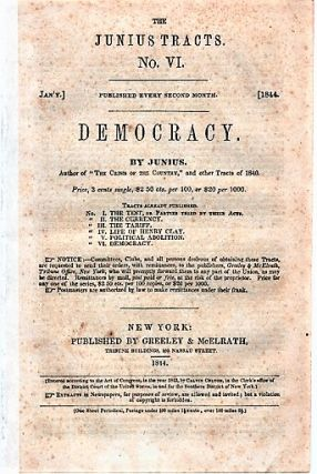 DEMOCRACY. By Junius.; The Junius Tracts, No. VI. (Jan'y. 1844). Calvin Colton, pseud. Junius
