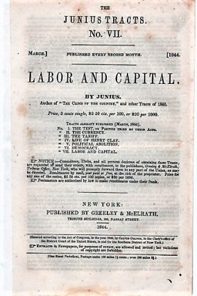 LABOR AND CAPITAL. By Junius.; The Junius Tracts, No. VII. (March, 1844). Calvin Colton, pseud....