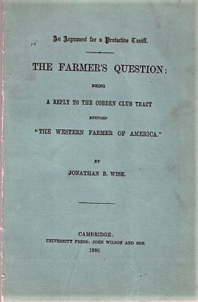 AN ARGUMENT FOR A PROTECTIVE TARIFF. THE FARMER'S QUESTION; Being A Reply to the Cobden Club...
