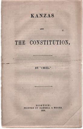 "KANZAS AND THE CONSTITUTION. By ""Cecil."" Charles Edward Kansas / Fisher"
