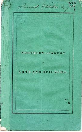 CONSTITUTION AND BY-LAWS OF THE NORTHERN ACADEMY OF ARTS AND SCIENCES; AND FIRST ANNUAL REPORT...