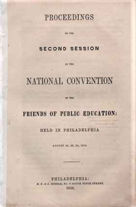 PROCEEDINGS OF THE SECOND SESSION OF THE NATIONAL CONVENTION OF THE FRIENDS OF PUBLIC EDUCATION: ...