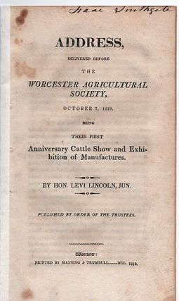 ADDRESS, DELIVERED BEFORE THE WORCESTER AGRICULTURAL SOCIETY, OCTOBER 7, 1819: Being their...