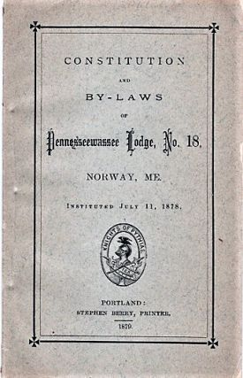 CONSTITUTION AND BY-LAWS OF PENNESSEEWASSEE LODGE NO. 18, NORWAY, MAINE. Instituted July 11, 1878. Norway Maine.