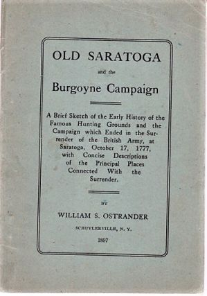 OLD SARATOGA AND THE BURGOYNE CAMPAIGN. A Brief Sketch of the Early History of the Famous...