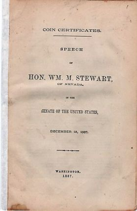 COIN CERTIFICATES. Speech of Hon. Wm. M. Stewart, of Nevada, in the Senate of the United States,...