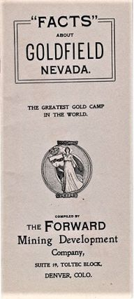 """FACTS"" ABOUT GOLDFIELD, NEVADA: The Greatest Gold Camp in the World. Forward Mining Development Company."