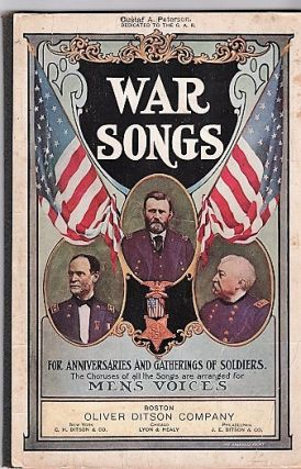 WAR SONGS FOR ANNIVERSARIES AND GATHERINGS OF SOLDIERS,; To which is added a selection of Songs...