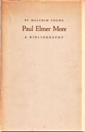 PAUL ELMER MORE: A BIBLIOGRAPHY. Paul Elmer / Young More, Malcolm