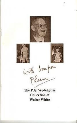 WITH LOVE FROM PLUM: THE P.G. WODEHOUSE COLLECTION OF WALTER WHITE. P. G. / Ahearn Wodehouse,...