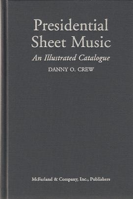 PRESIDENTIAL SHEET MUSIC: An Illustrated Catalogue of Published Music . The American Presidency...