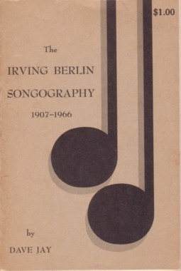 THE IRVING BERLIN SONGOGRAPHY: 1907-1966. Irving / Jay Berlin, Dave
