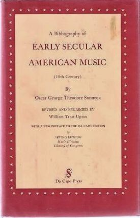A BIBLIOGRAPHY OF EARLY SECULAR AMERICAN MUSIC (18th Century):; Revised and Enlarged by William...
