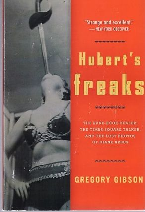 HUBERT'S FREAKS: The Rare-Book Dealer, the Times Square Talker, and the Lost Photos of Diane...