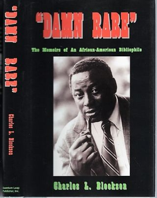 """DAMN RARE""--THE MEMOIRS OF AN AFRICAN-AMERICAN BIBLIOPHILE. Charles L. Blockson"