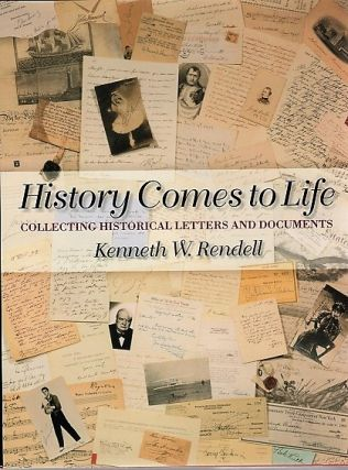 HISTORY COMES TO LIFE: Collecting Historical Letters and Documents. Kenneth W. Rendell