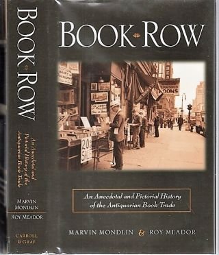 BOOK ROW: An Anecdotal and Pictorial History of the Antiquarian Book Trade. Foreword by...