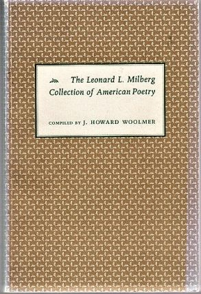 THE LEONARD L. MILBERG COLLECTION OF AMERICAN POETRY: with Biographical Essays by Molly Weigel....