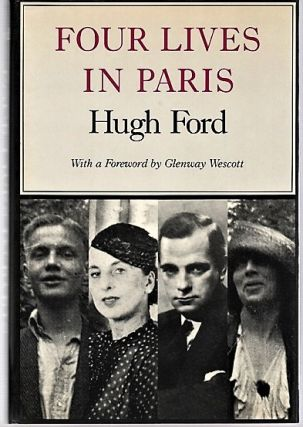 FOUR LIVES IN PARIS. With a Foreword by Glenway Wescott. Hugh Ford