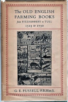 THE OLD ENGLISH FARMING BOOKS FROM FITZHERBERT TO TULL, 1523 TO 1730. G. E. Fussell