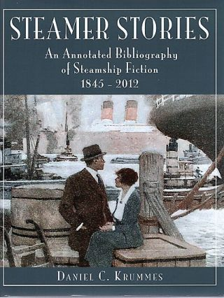 STEAMER STORIES: An Annotated Bibliography of Steamship Fiction, 1845-2012. Edited by Douglas...